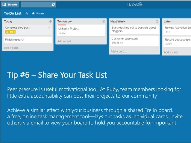 Tip #6 – Share Your Task List Peer pressure is useful motivational tool. At Ruby, team members looking for little extra ac...