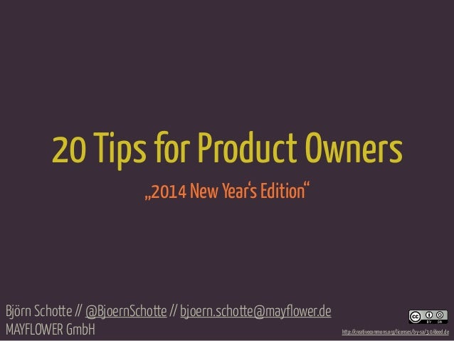 "20 Tips for Product Owners ""2014 New Year's Edition""  Björn Schotte // @BjoernSchotte // bjoern.schotte@mayflower.de MAYFL..."