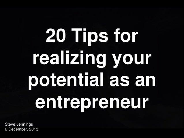 20 Tips for realizing your potential as an entrepreneur Steve Jennings 6 December, 2013