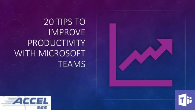 20 TIPS TO IMPROVE PRODUCTIVITY WITH MICROSOFT TEAMS