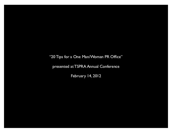 """20 Tips for a One Man/Woman PR Office"" presented at TSPRA Annual Conference           February 14, 2012"