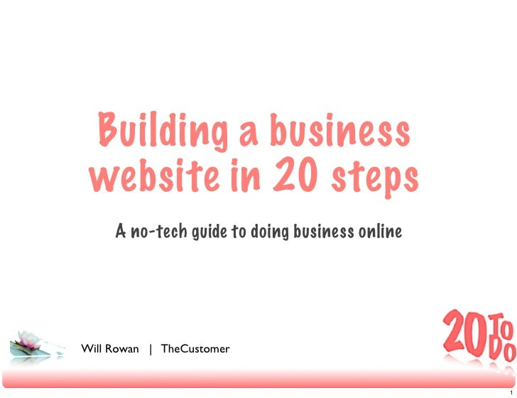 Building a business  website in 20 steps      A no-tech guide to doing business online     Will Rowan   TheCustomer       ...