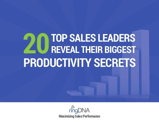 Maximizing Sales Performance 20TOP SALES LEADERS REVEAL THEIR BIGGEST PRODUCTIVITY SECRETS