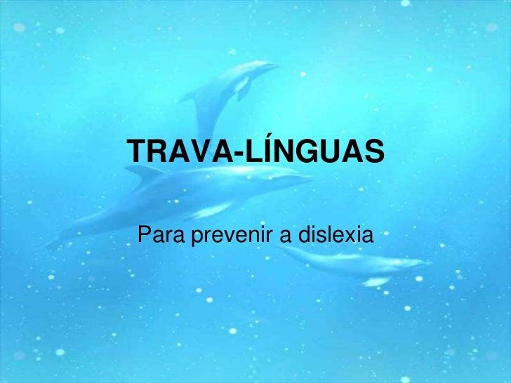TRAVA-LÍNGUAS<br />Para prevenir a dislexia<br />