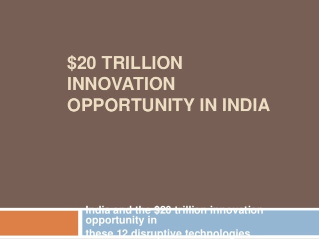 $20 TRILLION INNOVATION OPPORTUNITY IN INDIA India and the $20 trillion innovation opportunity in these 12 disruptive tech...