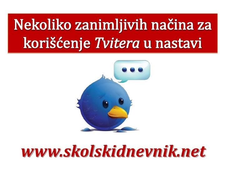 NekolikozanimljivihnačinazakorišćenjeTvitera u nastavi<br />www.skolskidnevnik.net<br />