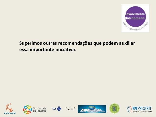 Sugerimos outras recomendações que podem auxiliar essa importante iniciativa: