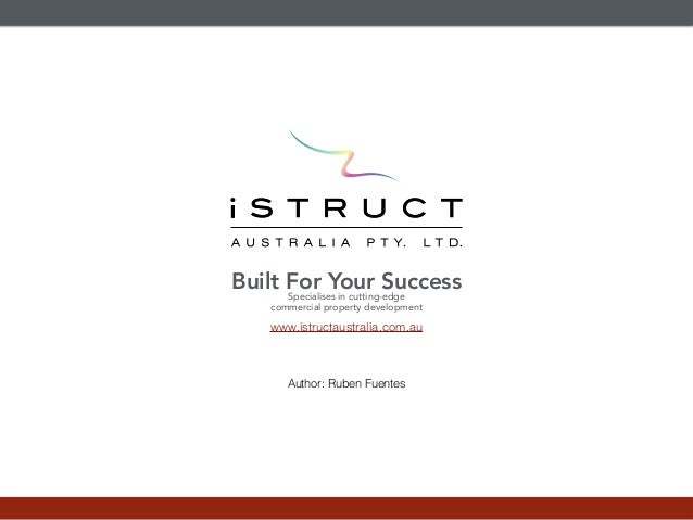 Built For Your Success Specialises in cutting-edge commercial property development Author: Ruben Fuentes www.istructaustra...