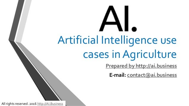 Artificial Intelligence use cases in Agriculture Prepared by http://ai.business E-mail: contact@ai.business All rights res...