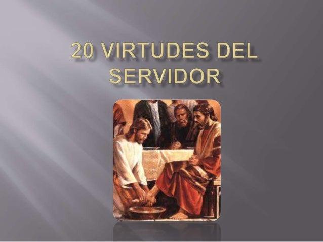 1. Ser Valiente 2. Ser Orante 3. Ser Creyente 4. Humilde 5. Trabajador 6. Vida en Castidad 7. Estudioso de la palabra y Am...