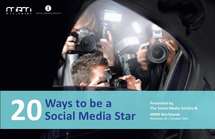 20   Ways to be a     Social Media Star                         Presented by,                         The Social Media Soc...