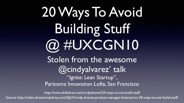 """20 Ways To Avoid Building Stuff  @ #UXCGN10 Stolen from the awesome  @cindyalvarez' talk  """"Ignite: Lean Startup"""",  Par..."""