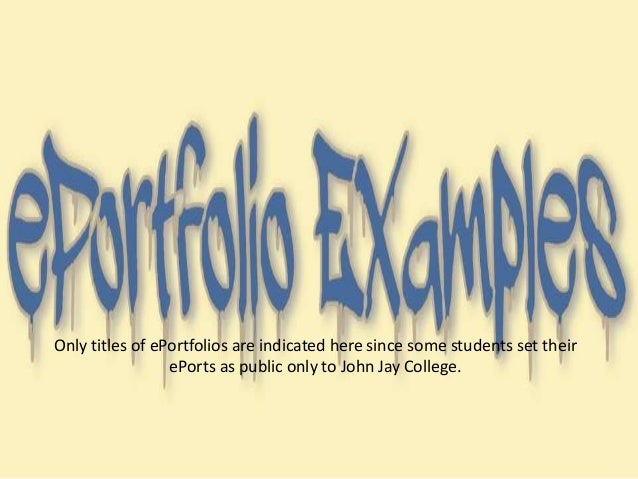 Only titles of ePortfolios are indicated here since some students set their ePorts as public only to John Jay College.