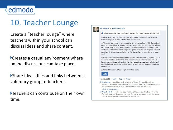 "<ul><li>Create a ""teacher lounge"" where teachers within your school can discuss ideas and share content. </li></ul><ul><li..."