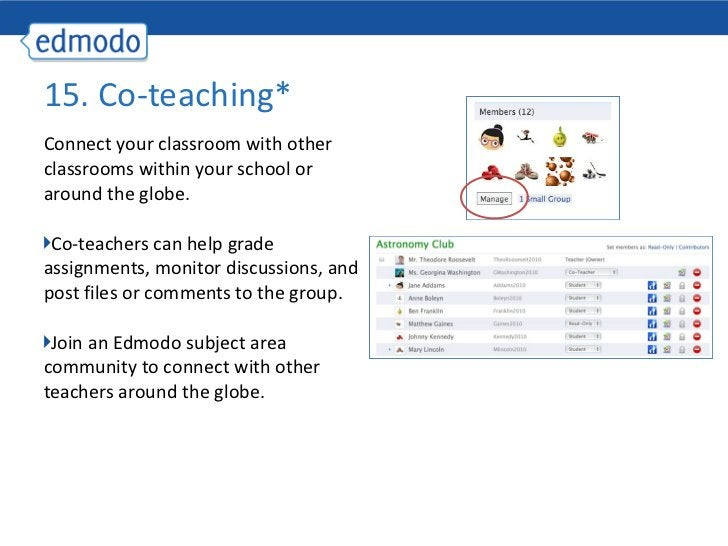 <ul><li>Connect your classroom with other classrooms within your school or around the globe. </li></ul><ul><li>Co-teachers...