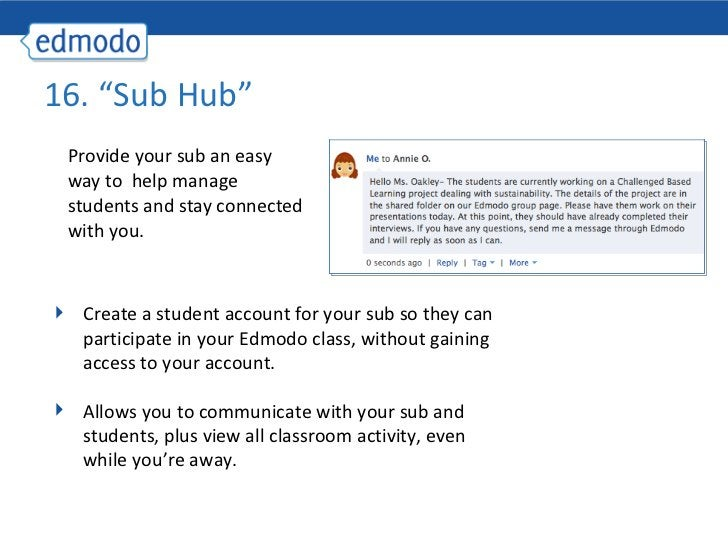 """16. """"Sub Hub""""  <ul><li>Provide your sub an easy way to  help manage students and stay connected with you. </li></ul><ul><l..."""