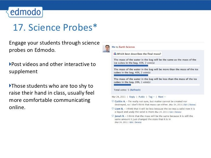 17. Science Probes* <ul><li>Engage your students through science probes on Edmodo. </li></ul><ul><li>Post videos and other...