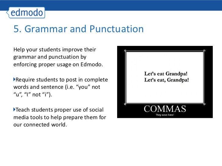 <ul><li>Help your students improve their grammar and punctuation by enforcing proper usage on Edmodo. </li></ul><ul><li>Re...