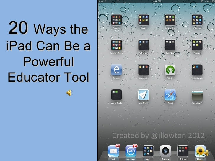 20 Ways theiPad Can Be a   PowerfulEducator Tool                Created by @jllowton 2012