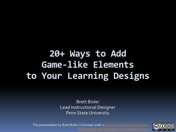 20+ Ways to Add   Game-like Elementsto Your Learning Designs                            Brett Bixler                    Le...