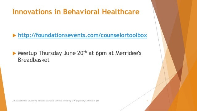 Innovations in Behavioral Healthcare  http://foundationsevents.com/counselortoolbox  Meetup Thursday June 20th at 6pm at...