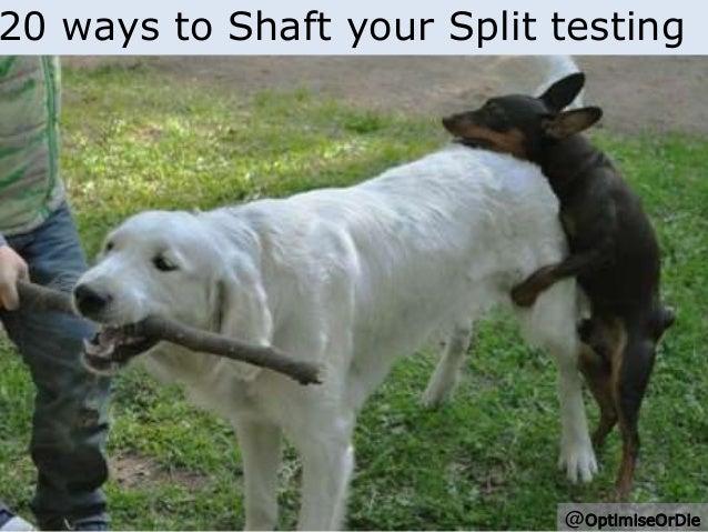 20 ways to Shaft your Split testing  @OptimiseOrDie