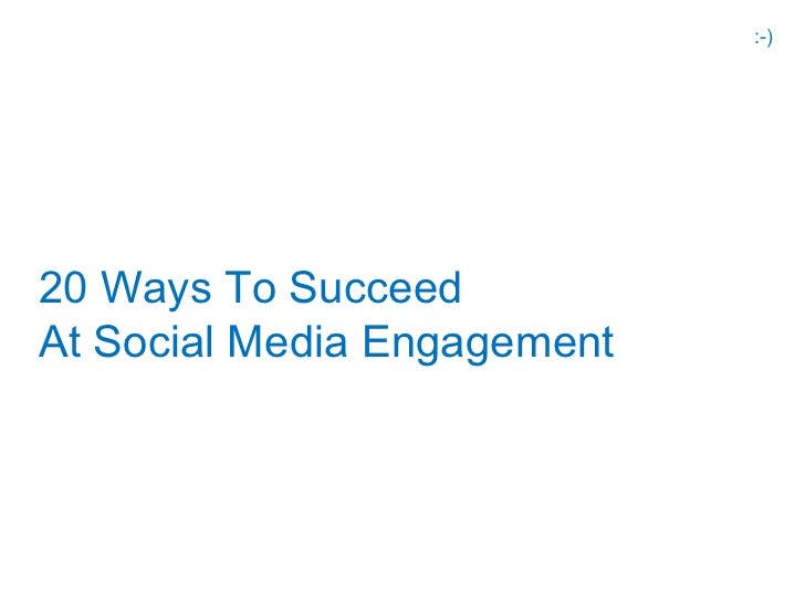 :-)20 Ways To SucceedAt Social Media Engagement
