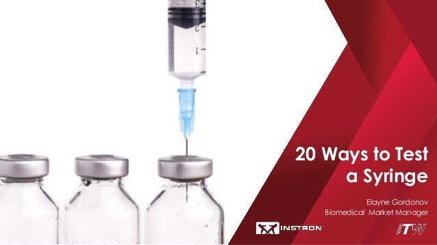 Elayne Gordonov Biomedical Market Manager 20 Ways to Test a Syringe