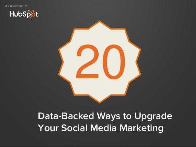 Data-Backed Ways to UpgradeYour Social Media MarketingA Publication of20