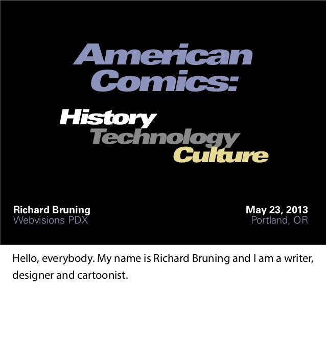 001AmericanComics:Richard BruningWebvisions PDXMay 23, 2013Portland, ORHistoryTechnologyCultureHello, everybody. My name i...