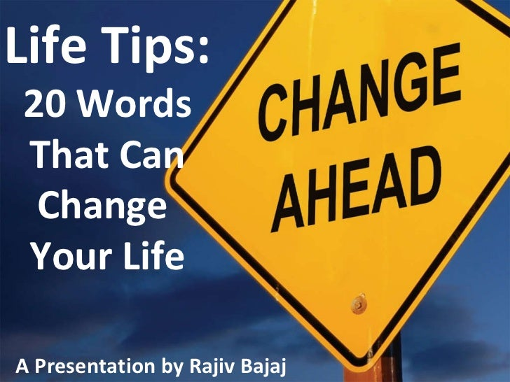 Life Tips: 20 Words That Can Change  Your Life A Presentation by Rajiv Bajaj