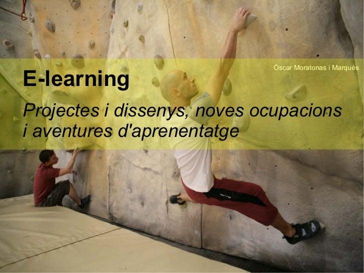 Òscar Moratonas i MarquèsE-learningProjectes i dissenys, noves ocupacionsi aventures daprenentatge