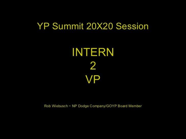 YP Summit 20X20 Session INTERN 2 VP Rob Wiebusch ~ NP Dodge Company/GOYP Board Member