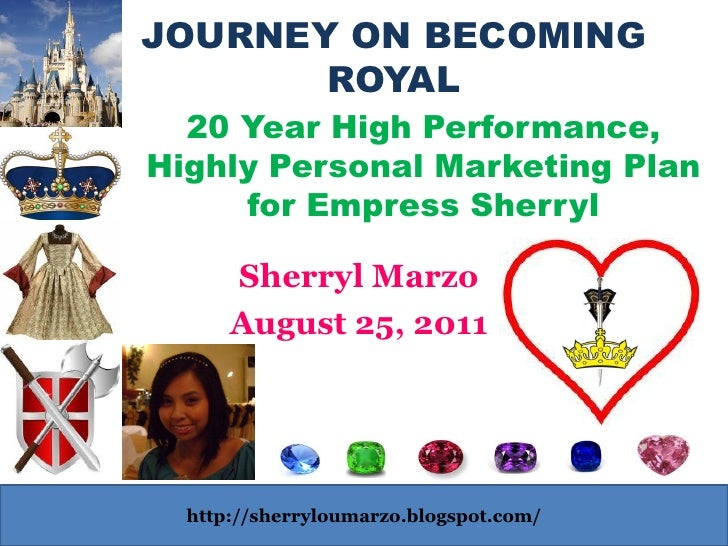 JOURNEY ON BECOMING       ROYAL  20 Year High Performance,Highly Personal Marketing Plan     for Empress Sherryl      Sher...