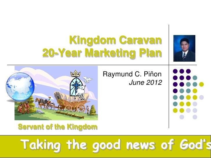 Kingdom Caravan      20-Year Marketing Plan                         Raymund C. Piñon                               June 20...