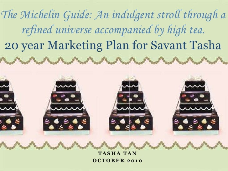 The Michelin Guide: An indulgent stroll through a refined universe accompanied by high tea. 20 year Marketing Plan for Sav...