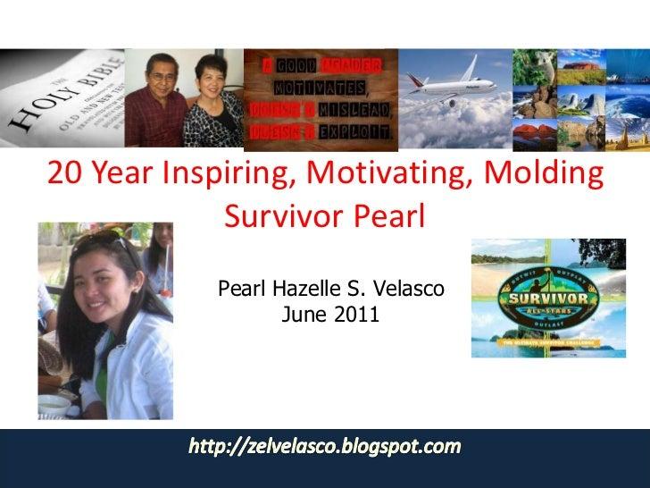 20 Year Inspiring, Motivating, Molding Survivor Pearl Pearl Hazelle S. Velasco June 2011