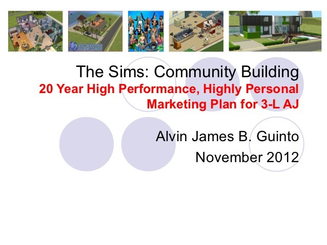 The Sims: Community Building20 Year High Performance, Highly Personal                 Marketing Plan for 3-L AJ           ...