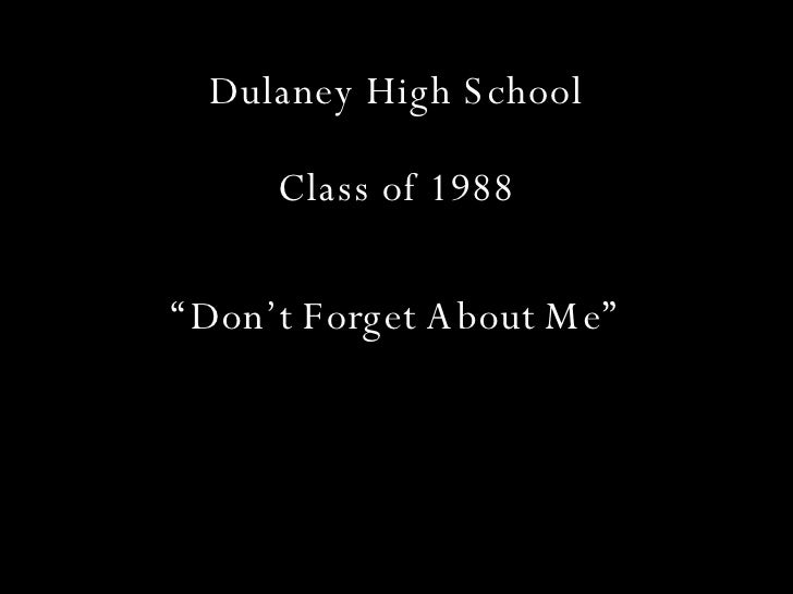 "Dulaney High School Class of 1988 <ul><li>"" Don't Forget About Me"" </li></ul>"