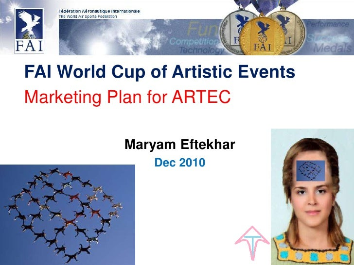 FAI World Cup of Artistic Events<br />Marketing Plan for ARTEC<br />MaryamEftekhar<br />Dec 2010<br />