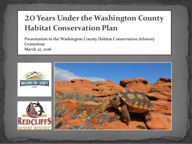 Presentation to the Washington County Habitat Conservation Advisory Committee March 22, 2016 20Years Under the Washington ...