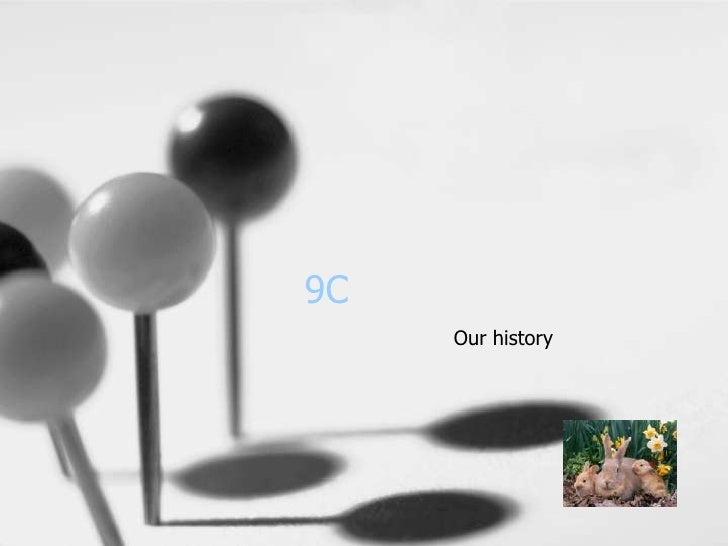 9C<br />Our history<br />
