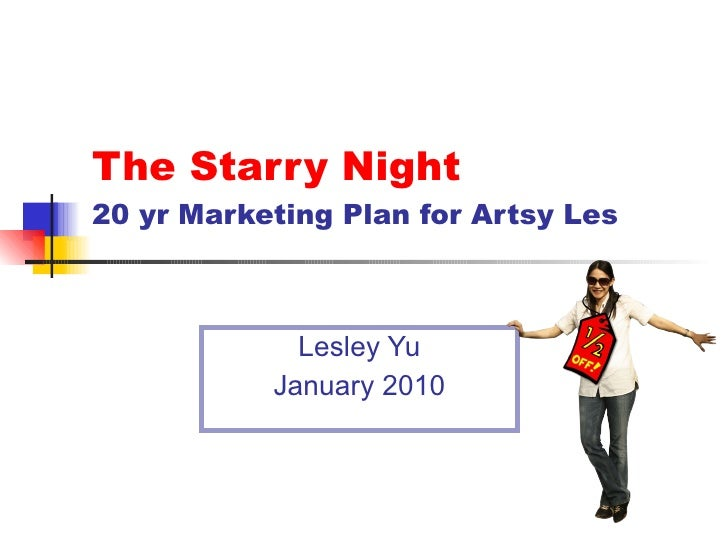 The Starry Night 20 yr Marketing Plan for Artsy Les Lesley Yu January 2010