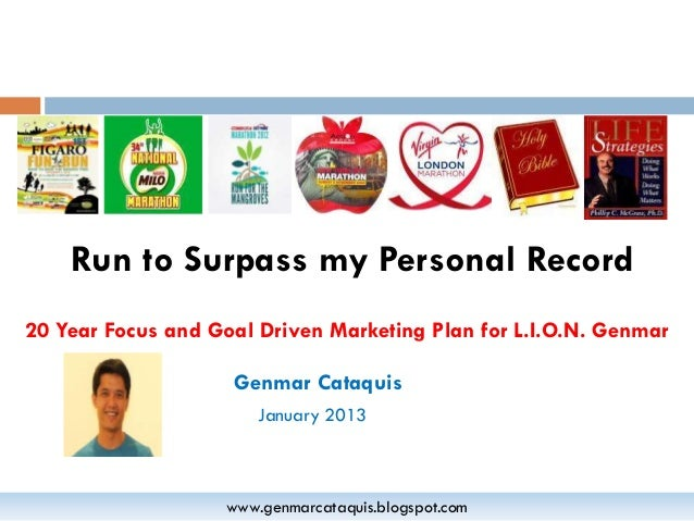 Run to Surpass my Personal Record20 Year Focus and Goal Driven Marketing Plan for L.I.O.N. Genmar                    Genma...
