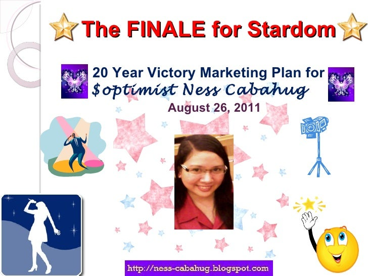 The FINALE for Stardom 20 Year Victory Marketing Plan for  $optimist Ness Cabahug   August 26, 2011