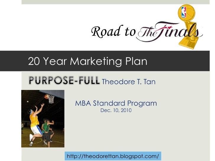 20 Year Marketing Plan Road to  http://theodorettan.blogspot.com/