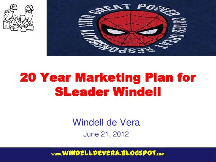 20 Year Marketing Plan for     SLeader Windell           Windell de Vera             June 21, 2012       windelldevera.blo...