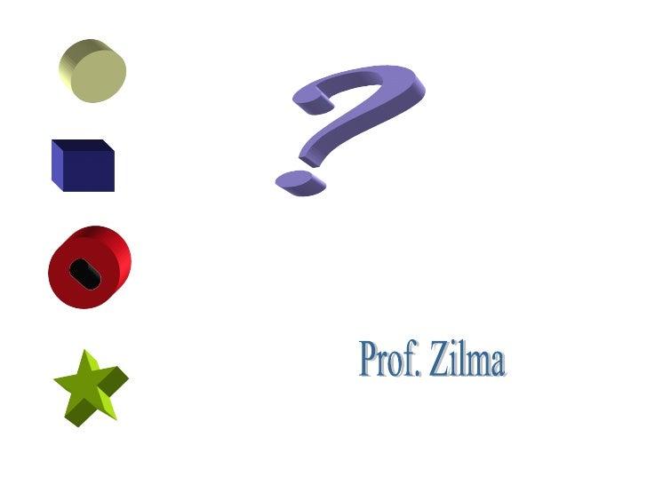 ? Prof. Zilma