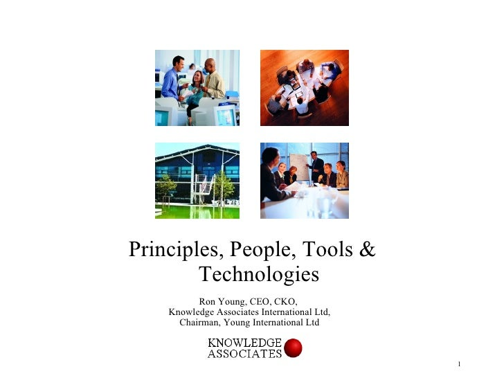 <ul><li>Principles, People, Tools & Technologies </li></ul><ul><li>Ron Young, CEO, CKO,  </li></ul><ul><li>Knowledge Assoc...