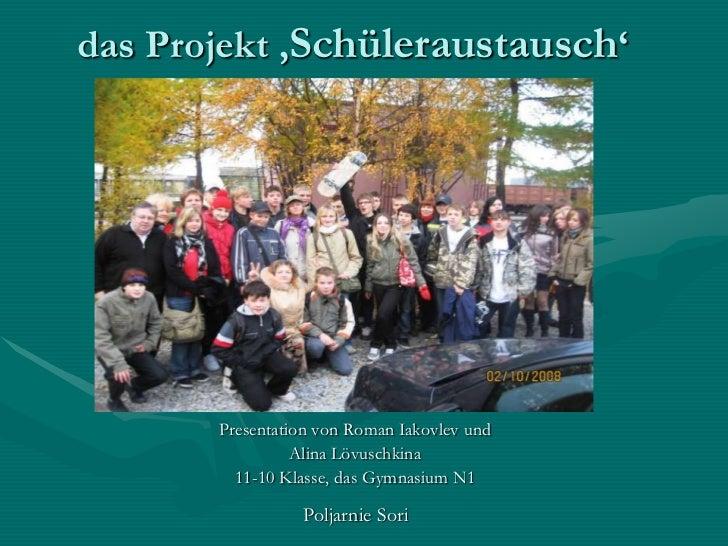 das Projekt 'Schüleraustausch'<br />Presentation von Roman Iakovlev und <br />Alina Lövuschkina<br />11-10 Klasse, das Gym...